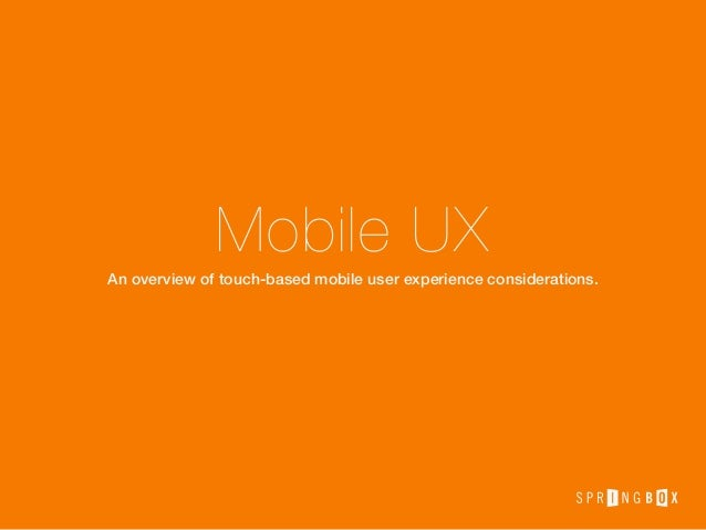 Mobile UX An overview of touch-based mobile user experience considerations.