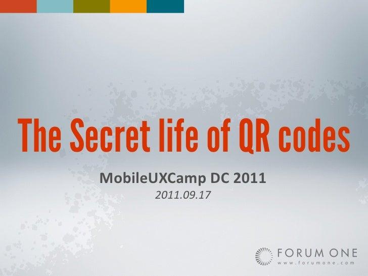 The Secret life of QR codes      MobileUXCamp DC 2011              2011.09.17