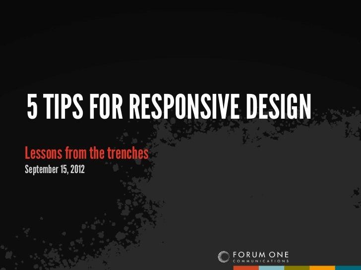 5 TIPS FOR RESPONSIVE DESIGNLessons from the trenchesSeptember 15, 2012