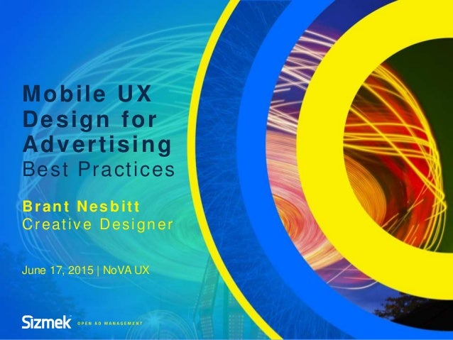Mobile UX Design for Advertising Best Practices Brant Nesbitt Creative Designer June 17, 2015 | NoVA UX