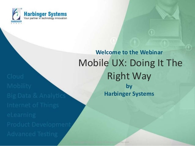 Welcome to the Webinar Mobile UX: Doing It The Right Way by Harbinger Systems © Harbinger Systems | www.harbinger-systems....