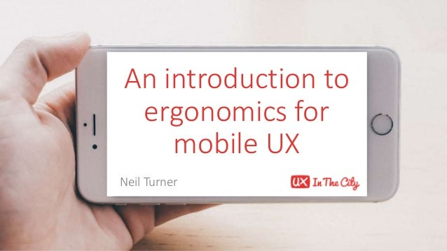 An introduction to ergonomics for mobile UX Neil Turner