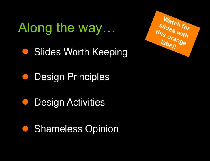 Along the way…<br />Along the way<br />Watch for slides with this orange label!<br />Slides Worth Keeping<br />Design Prin...