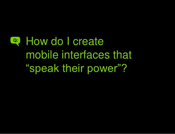 "How do you make interfaces that speak their power<br />How do I create mobile interfaces that ""speak their power""?<br />Q:..."