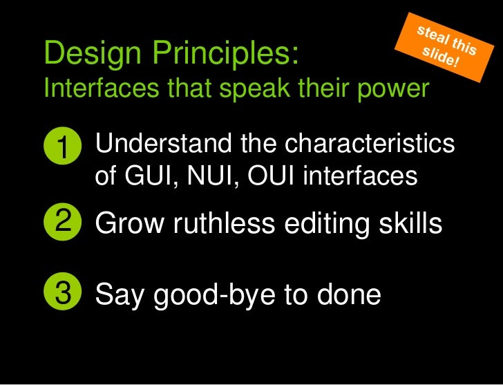 Say good bye to done<br />steal this slide!<br />Design Principles:<br />Interfaces that speak their power<br />Understand...