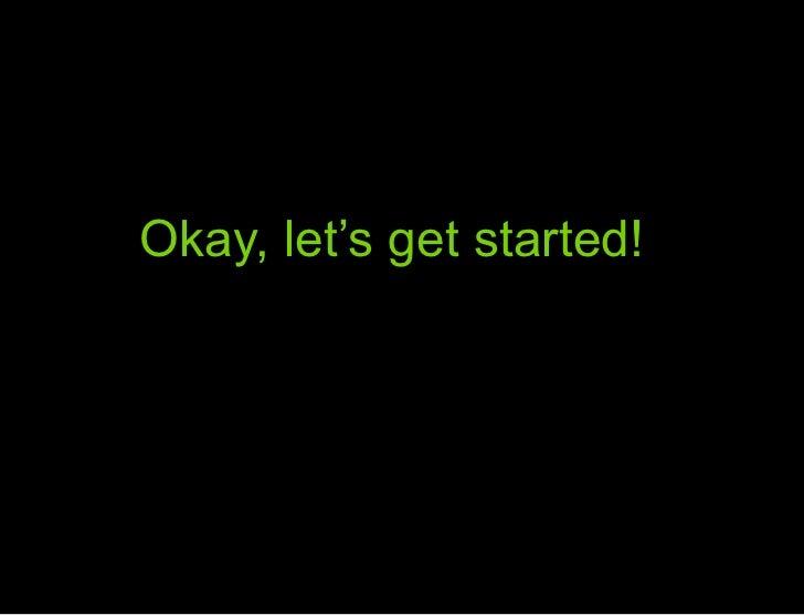 Okay, let's get started!<br />Okay… let's get started<br />