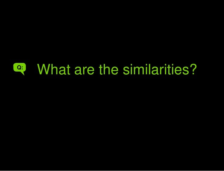 A<br />What are the similarities<br />What are the similarities?<br />Q:<br />