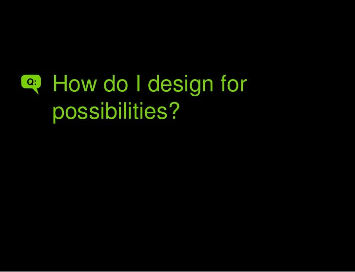 How do you make interfaces that speak their power<br />How do I design for possibilities?<br />Q:<br />A<br />