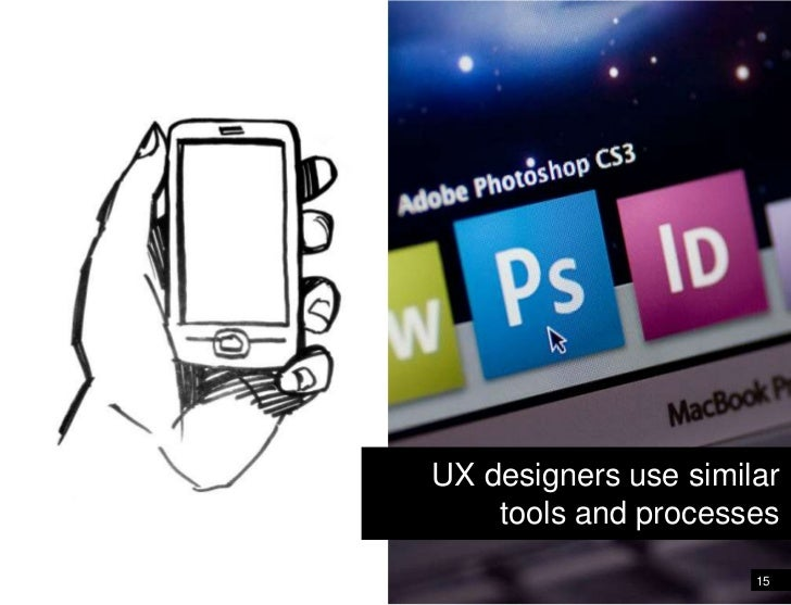 UX designers use similar tools and processes<br />15<br />Similar Tools… Similar processes<br />