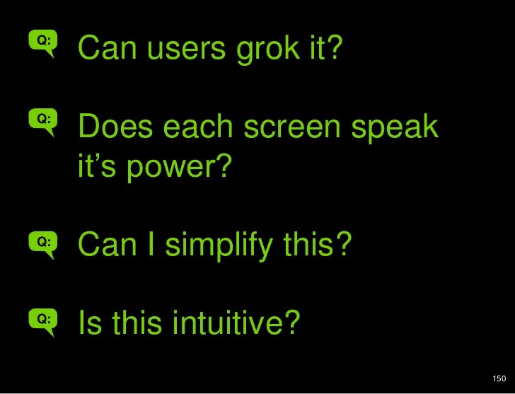 Can users grok it?<br />Can users grok it?<br />Does each screen speak it's power?<br />Can I simplify this?<br />Is this ...