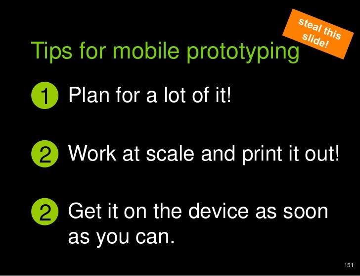 Analogy of cards<br />steal this slide!<br />Tips for mobile prototyping<br />Plan for a lot of it!<br />1<br />Work at sc...