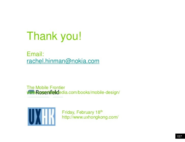 Thank you!<br />Email:<br />rachel.hinman@nokia.com<br />The Mobile Frontier<br />www.rosenfeldmedia.com/books/mobile-desi...