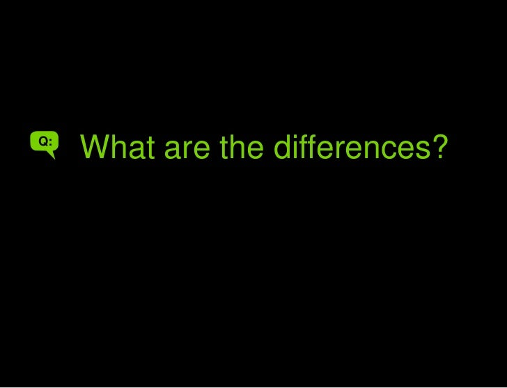 What are the differences?<br />What are the differences?<br />A<br />Q:<br />