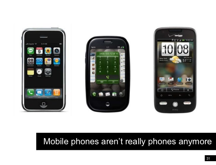 31<br />iPhone<br />Mobile phones aren't really phones anymore<br />