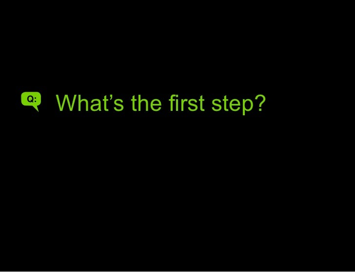 What are the differences?<br />What's the first step?<br />A<br />Q:<br />