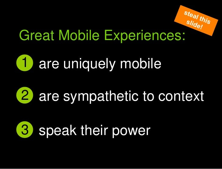 1<br />are uniquely mobile<br />Great Mobile user experiences<br />steal this slide!<br />Great Mobile Experiences:<br />2...