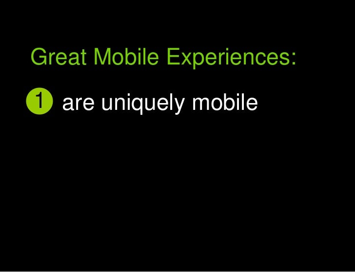 Great Mobile Experiences:<br />1<br />are uniquely mobile<br />Great Mobile user experiences<br />