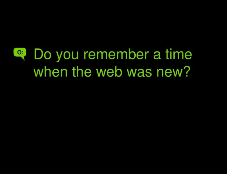 Do you remember a time…<br />Do you remember a time when the web was new?<br />Q:<br />A<br />