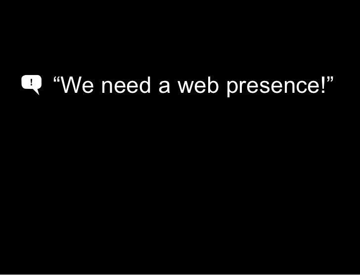 """Do you remember a time…<br />""""We need a web presence!""""<br />!<br />A<br />"""