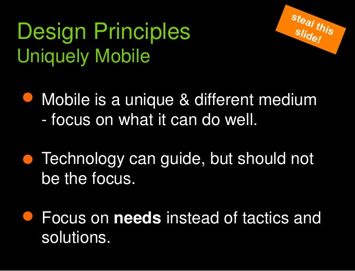 What we learned from the web<br />steal this slide!<br />Design PrinciplesUniquely Mobile<br />Mobile is a unique & differ...