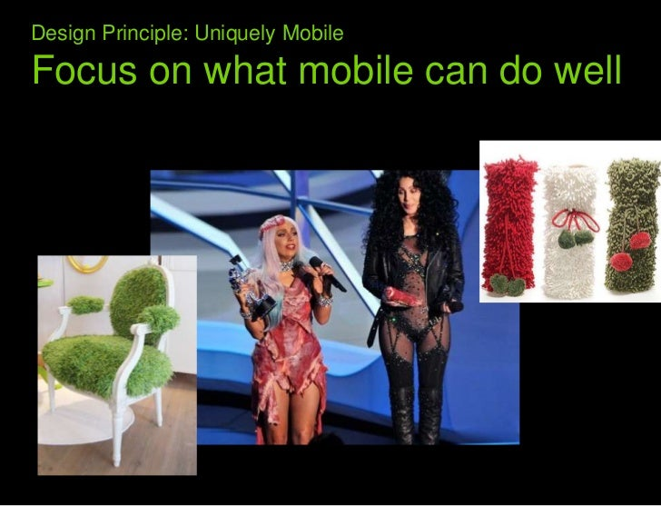 Design Principle: Uniquely Mobile Focus on what mobile can do well<br />