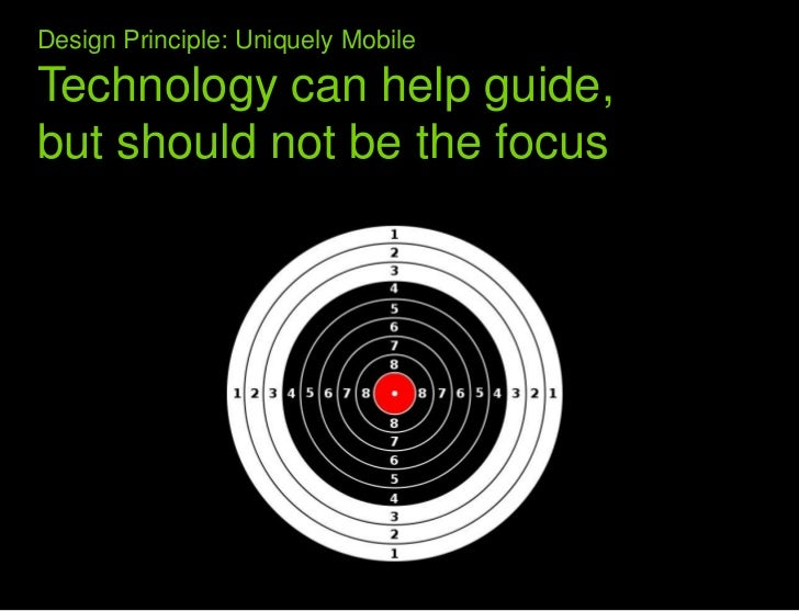 What we learned from the web<br />Design Principle: Uniquely Mobile Technology can help guide, but should not be the focus...