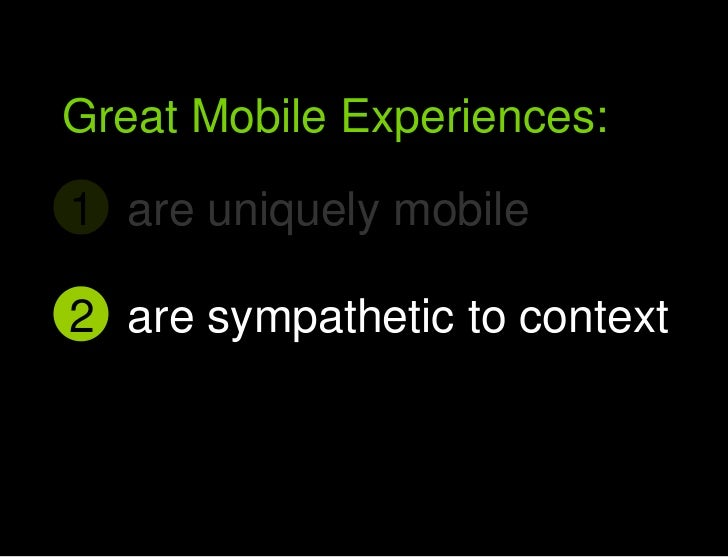 are uniquely mobile<br />1<br />Great Mobile user experiences<br />Great Mobile Experiences:<br />are sympathetic to conte...