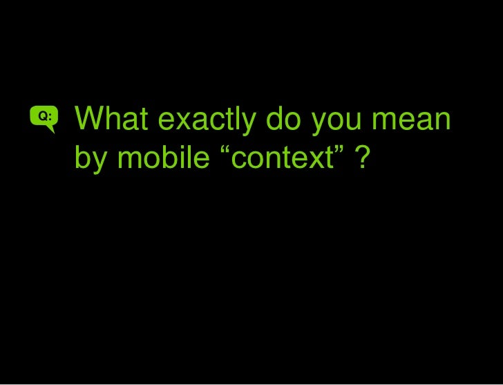 """Pictures of mobile contexts<br />What exactly do you mean by mobile """"context"""" ?<br />Q:<br />A<br />"""
