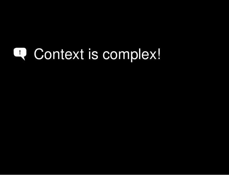 Context is complex<br />Context is complex!<br />!<br />A<br />