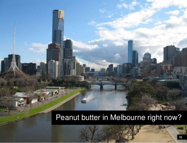 78<br />Peanut butter in Denver<br />Peanut butter in Melbourne right now?<br />