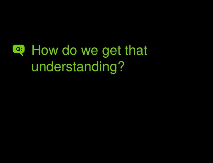 How do you get that understanding?<br />How do we get that understanding?<br />Q:<br />