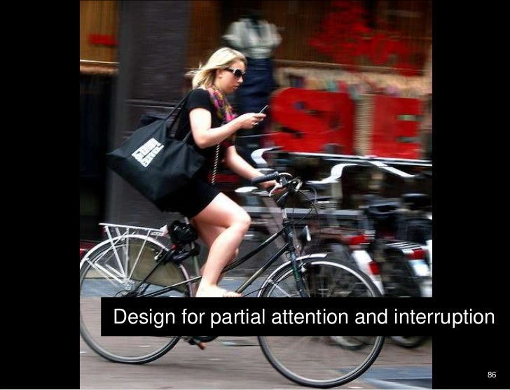 Design for partial attention and interruption<br />86<br />Text entry will never be easy<br />