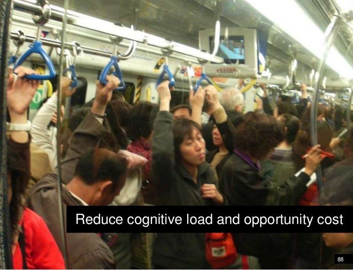 Reduce cognitive load and opportunity cost<br />88<br />