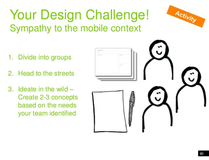 90<br />Wand in the world<br />Your Design Challenge!<br />Sympathy to the mobile context<br />Activity<br />Divide into g...