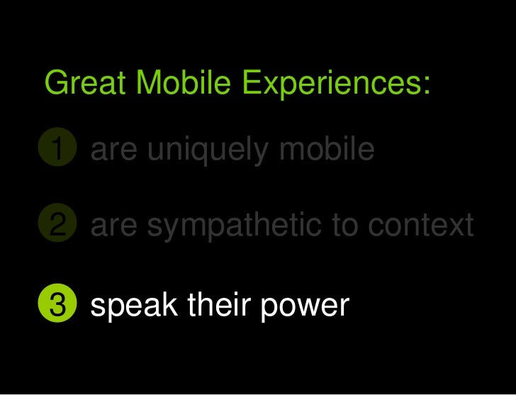 Great Mobile Experiences:<br />are uniquely mobile<br />1<br />Great Mobile user experiences<br />are sympathetic to conte...