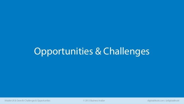 Opportunities & Challenges  Mobile UX & Growth: Challenges & Opportunities  © 2013 Business Insider  digitalaltruist.com /...