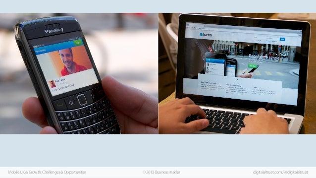 Mobile UX & Growth: Challenges & Opportunities  © 2013 Business Insider  digitalaltruist.com / @digitalaltruist