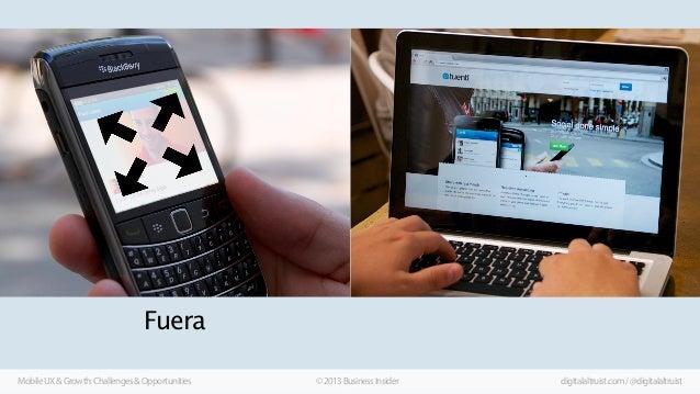 Fuera Mobile UX & Growth: Challenges & Opportunities  © 2013 Business Insider  digitalaltruist.com / @digitalaltruist