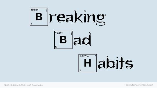 Breaking Bad Habits Mobile UX & Growth: Challenges & Opportunities  digitalaltruist.com / @digitalaltruist