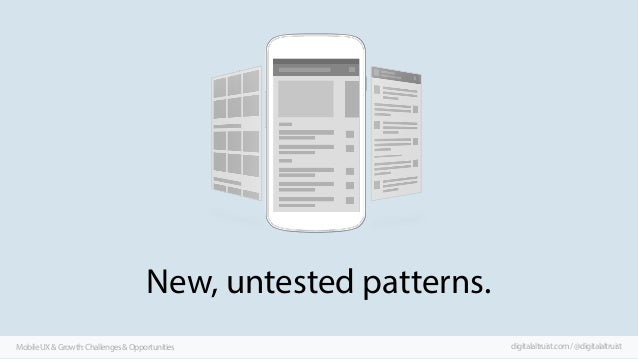 New, untested patterns. Mobile UX & Growth: Challenges & Opportunities  digitalaltruist.com / @digitalaltruist
