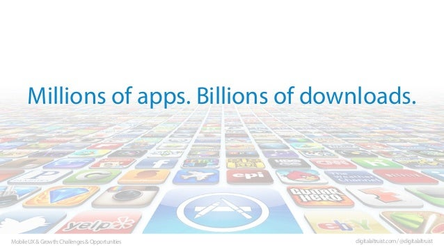 Millions of apps. Billions of downloads.  Mobile UX & Growth: Challenges & Opportunities  digitalaltruist.com / @digitalal...