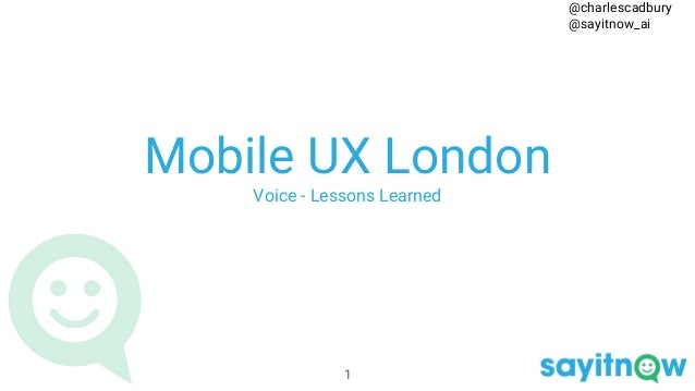 Mobile UX London Voice - Lessons Learned 1 @charlescadbury @sayitnow_ai