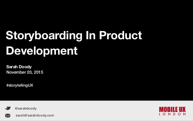 Sarah Doody | Storyboarding In Product Development 1 Storyboarding In Product Development @sarahdoody Sarah Doody November...