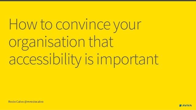 Howtoconvinceyour organisationthat accessibilityisimportant Rocio Calvo @mrociocalvo