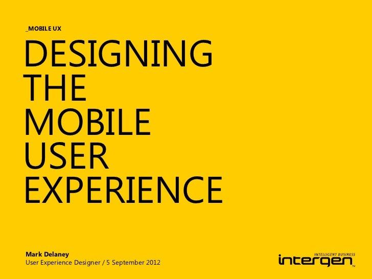 _MOBILE UXDESIGNINGTHEMOBILEUSEREXPERIENCEMark DelaneyUser Experience Designer / 5 September 2012