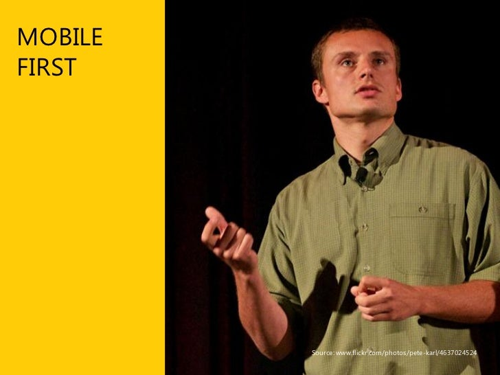 Designing for mobile first 3 reasons to consider mobile first approach  ■ Mobile is exploding       Todays smartphones are...