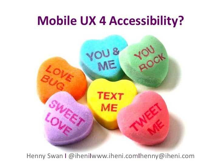 Mobile UX 4 Accessibility?                 Henny Swan            …accessibility?Henny Swan I @iheniIwww.iheni.comIhenny@ih...