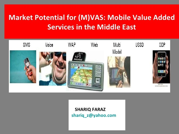 Market Potential for (M)VAS: Mobile Value Added Services in the Middle East SHARIQ FARAZ   [email_address]