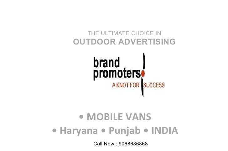 •  MOBILE VANS • Haryana • Punjab • INDIA THE ULTIMATE CHOICE IN  OUTDOOR ADVERTISING Call Now : 9068686868