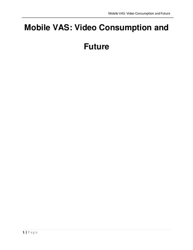Mobile VAS: Video Consumption and Future  Mobile VAS: Video Consumption and Future  1|Page